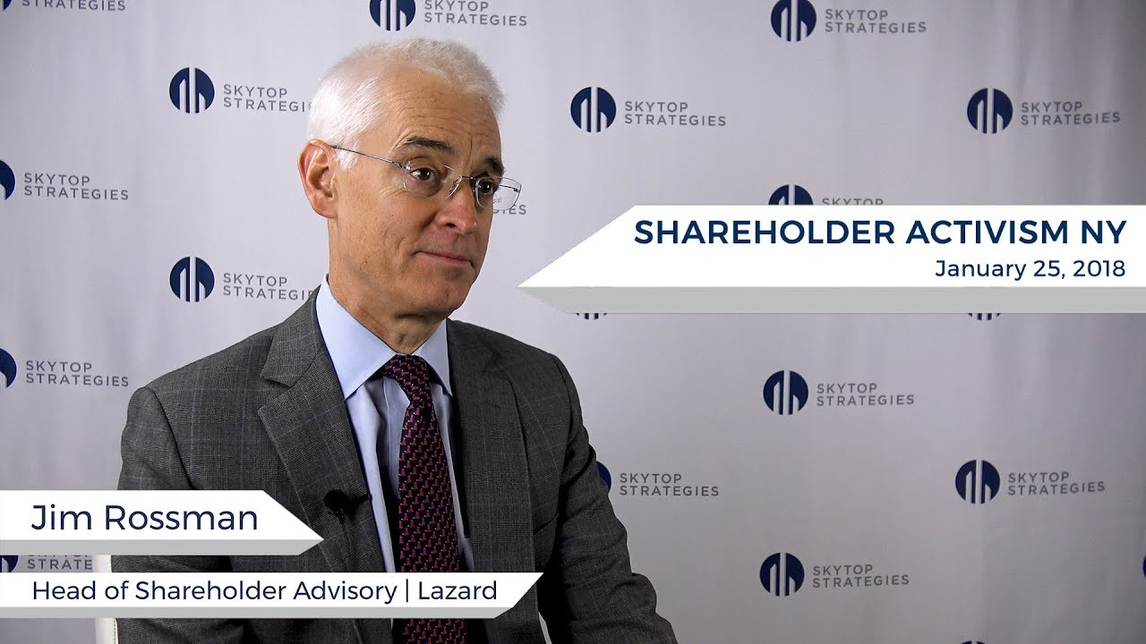 Interview with Jim Rossman, Head of Shareholder Advisory at Lazard | Skytop  Strategies