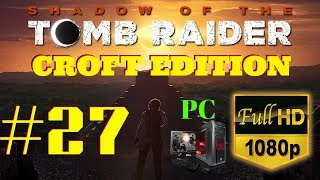 Shadow of the Tomb Raider | Croft Edition | Part #27