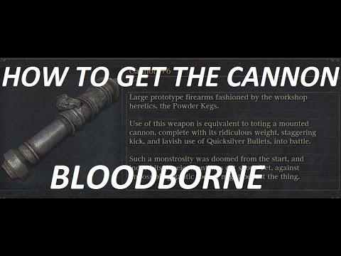 Bloodborne: HOW TO GET THE CANNON! (VERY POWERFUL)