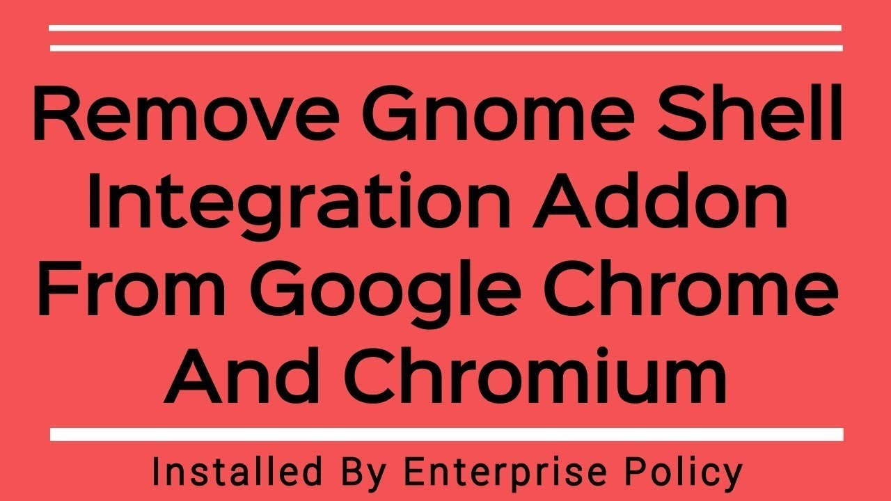 How To Remove Gnome Shell Integration Extension Form Google Chrome/Chromium  Installed By Gnome Shell