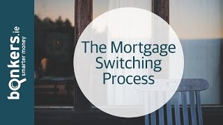 Getting a Mortgage in Ireland Ep 7: The Mortgage Switching Process