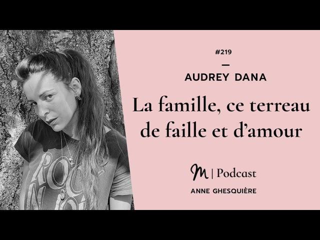#219 Audrey Dana : La famille, ce terreau de faille et d'amour