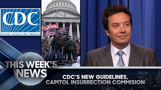 CDC Defends Mask Guidelines, Capitol Insurrection Commission: This Week's News | The Tonight Show