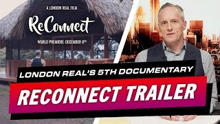 London Real's 5th Documentary Trailer 'ReConnect' - Brian Rose's Real Deal
