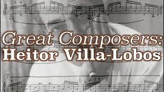 Great Composers: Heitor Villa-Lobos