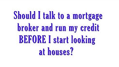 Should I talk to a mortgage broker and run my credit BEFORE looking at houses in San Antonio?