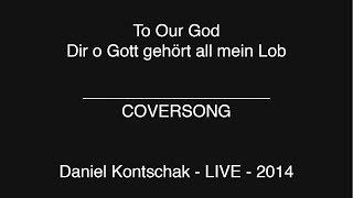 Dir o Gott - COVERSONG - Daniel Kontschak - LIVE -