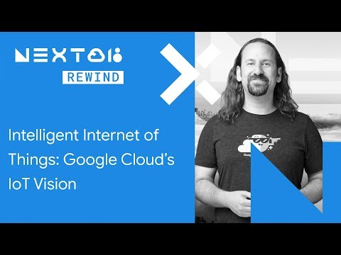 Intelligent Internet of Things: Google Cloud's IoT Vision (Next Rewind '18)
