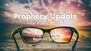 Prophecy Update July 2020-Part 2 (recording)