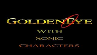 GoldenEye 007 LongPlay With Sonic Characters Part 2 00 Agent