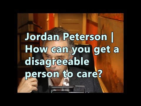 Jordan Peterson | How can you get a disagreeable person to Care?