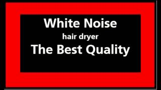 Best Quality & hair dryer sound noise & white noise & vacuum & mixer relax nature