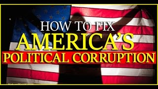 Can this One idea Fix Americas Corrupt Political System? YOU DECIDE!