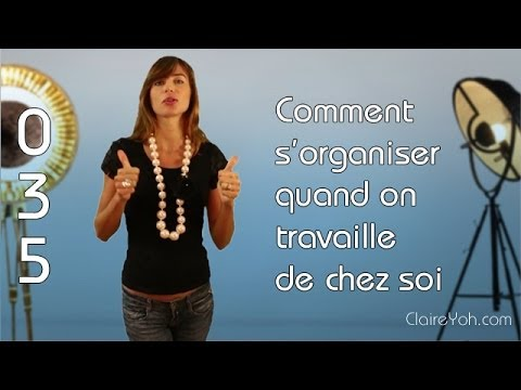 035: comment s'organiser quand on travaille de chez soi - youtube