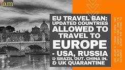 EU Travel Ban Update: Countries Allowed into Europe - China IN; USA, Russia, Brazil & Qatar OUT