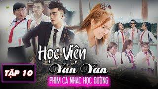 Phim Ca Nhạc | HỌC VIỆN YAN YAN TẬP 10 | Phim Học Đường 2018 | Văn Nguyễn Media