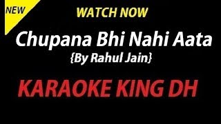 Chupana Bhi Nahi Aata | RAHUL JAIN | KARAOKE VERSION | WATCH NOW:-