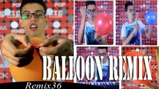 Remix 36 - Balloon Remix