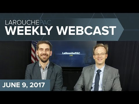 LaRouchePAC Friday Webcast - June 9, 2017