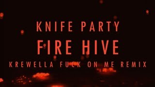 【Lyrics】Fire Hive - Knife Party (Krewella Fuck on me Remix)