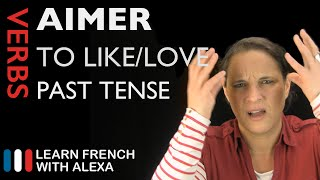 Aimer (to like/love) — Past Tense (French verbs conjugated by Learn French With Alexa)