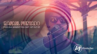 Acústico Rafael Furtado  - Stuck In A Moment You Can't Get Out Of
