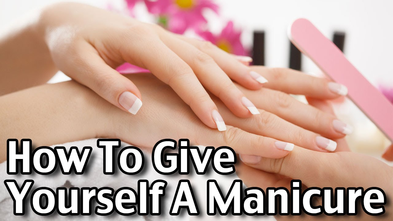 How to Give Yourself a Manicure advise