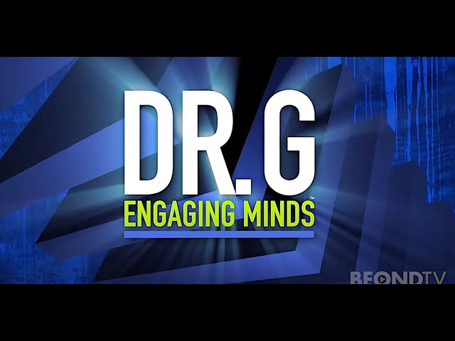 Dr G: Engaging Minds with special guest Wes Geer