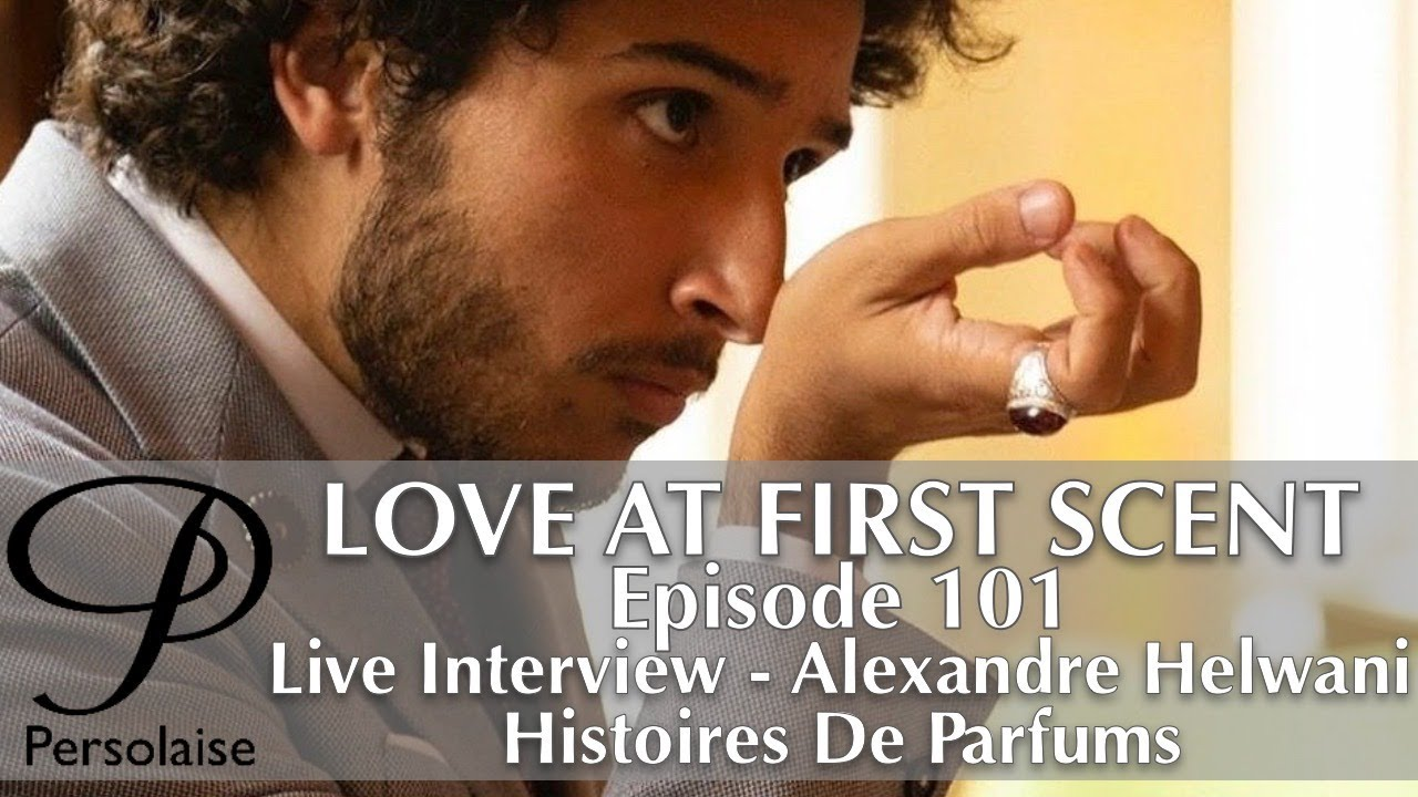 Live Interview with Alexandre Helwani of Histoires De Parfums on Persolaise Love At First ep 101