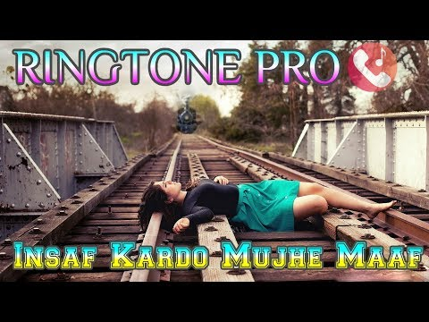 Insaf Kardo Mujhe Maaf Kar Do || Whatsapp Status || Ringtone For Mobile || ROMANTIC SAD MUSIC