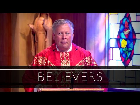Believers | Homily: Father John Carmichael