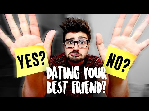 ADVICE ON DATING YOUR BEST FRIEND?