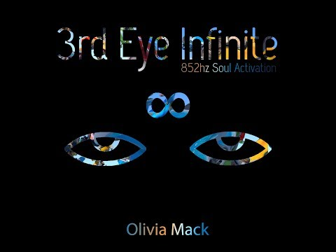 Olivia Mack - 3rd Eye Infinite | 852hz Third Eye Activation for Visionary Experiences