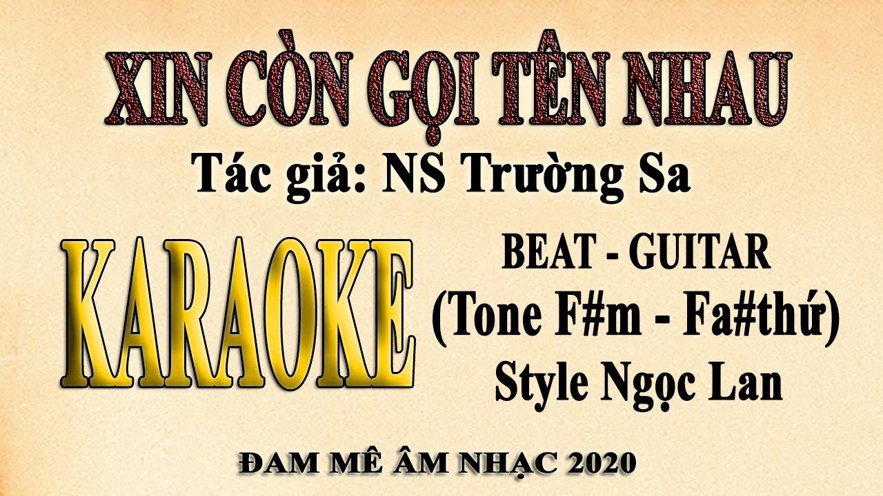 Karaoke XIN CÒN GỌI TÊN NHAU – Style Ngọc Lan