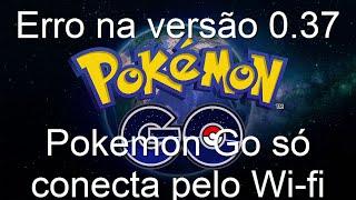 Pokemon Go: Só consigo logar pelo Wi-Fi - Erro na versão 0.37 - Como eu resolvi