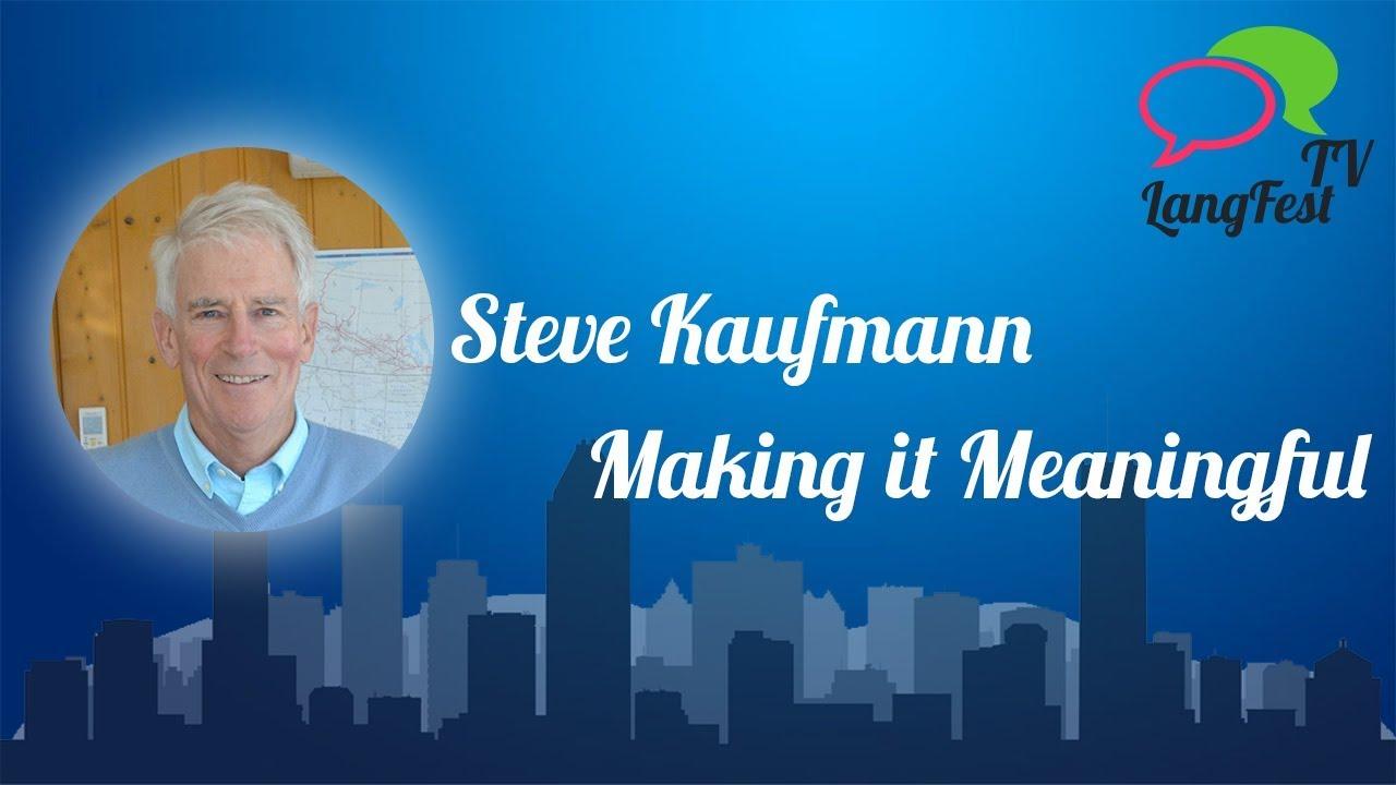 Steve Kaufmann - Making it Meaningful