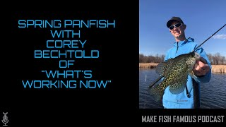 "Make Fish Famous Podcast-Spring Panfish with Corey Bechtold from ""What's Working Now"""