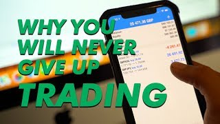 WHY YOU'LL NEVER STOP FOREX TRADING
