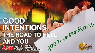 Good Intension, The Road To Hell And You - Faith Hope & Love Centre | Sunday Service
