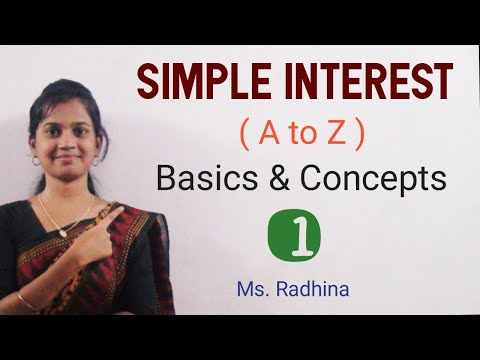 SIMPLE INTEREST (A TO Z) - PART 1 - BASICS AND CONCEPTS | BEGINNERS | MS. RADHINA