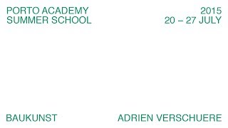 Porto Academy Summer School 2015 :: Adrien Verschuere 'Baukunst' Lecture