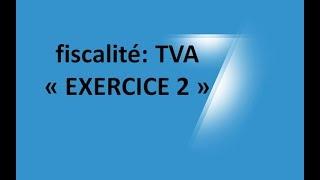 #EP 12 fiscalité: la taxe sur la valeur ajoutée (EXERCICE 2)  2/6