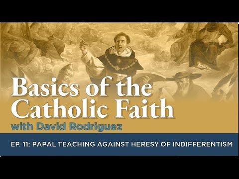 Basics of the Catholic Faith - Episode 11: Papal Teaching Against Heresy of Indifferentism