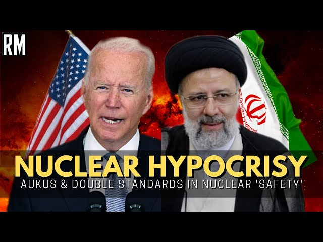 Nuclear Hypocrisy: AUKUS Shows Double Standards in Nuclear 'Safety'