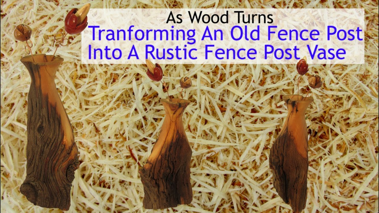 Transforming An Old Fence Post Into A Rustic Fence Post Vase. As Wood Turns