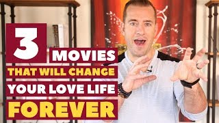 3 Movies That Will Change Your Love Life Forever Dating Advice for Women by Mat Boggs