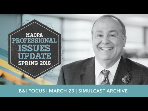 Professional Issues Update Spring 2016: B&I Focus - MACPA.tv Simulcast Archive