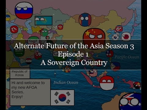 Alternate Future of the Asia Season 3 Episode 1 A Sovereign Country
