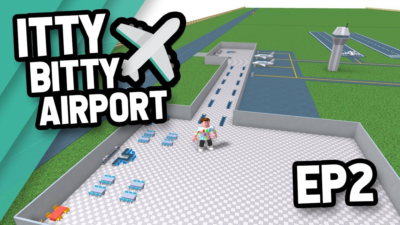 EXPANDING MY AIRPORT - Roblox Itty Bitty Airport #2