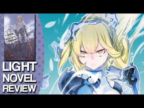 is-it-wrong-to-try-to-pick-up-girls-in-a-dungeon-volume-10-light-novel-review